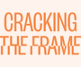 Cracking the Frame